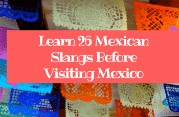 26 Mexican Slangs to Learn Before Visiting Mexico